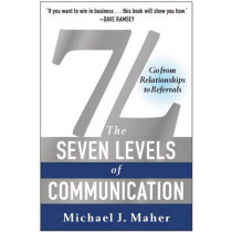 7L: The Seven Levels of Communication: Go From Relationships to Referrals by Michael J. Maher, 9781942952473