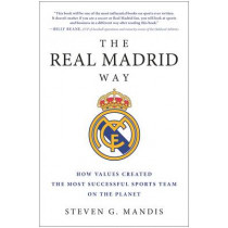 The Real Madrid Way: How Values Created the Most Successful Sports Team on the Planet by Steven G. Mandis, 9781942952541