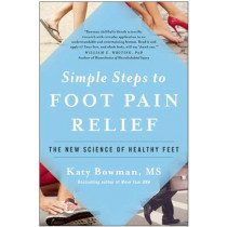 Simple Steps to Foot Pain Relief: The New Science of Healthy Feet by Katy Bowman, 9781942952824