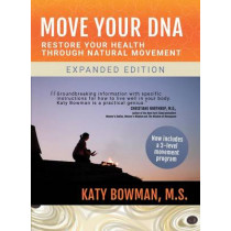 Move Your DNA: Restore Your Health Through Natural Movement by Katy Bowman, 9781943370108