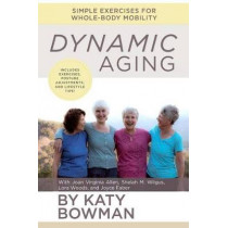Dynamic Aging: Simple Exercises for Whole-Body Mobility by Katy Bowman, 9781943370115