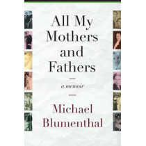 All My Mothers and Fathers: A Memoir by Michael Blumenthal, 9781943665266