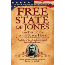 The Free State of Jones and The Echo of the Black Horn: Two Sides of the Life and Activities of Captain Newt Knight by Thomas Jefferson Knight, 9781944686956