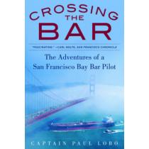 Crossing the Bar: The Adventures of a San Francisco Bay Bar Pilot by Paul Lobo, 9781944824006
