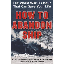 How to Abandon Ship: The World War II Classic That Can Save Your Life by Phil Richards, 9781944824129