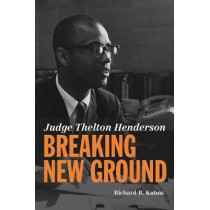 Judge Thelton Henderson, Breaking New Ground by Richard B Kuhns, 9781946074003