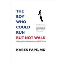 The Boy Who Could Run But Not Walk: Understanding Neuroplasticity in the Childas Brain by Karen Pape, M.D., 9781988025056