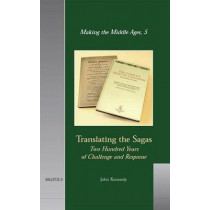 Translating the Sagas: Two Hundred Years of Challenge and Response by John Kennedy, 9782503507729