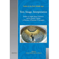 Text, Image, Interpretation: Studies in Anglo-Saxon Literature and its Insular Context in Honour of aEamonn aO Carragaain by Alastair Minnis, 9782503518190