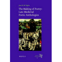 The Making of Poetry: Late-Medieval French Poetic Anthologies by Jane Taylor, 9782503520728
