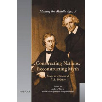Constructing Nations, Reconstructing Myth: Essays in Honour of T.A. Shippey by Andrew Wawn, 9782503523934