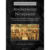 Anonymous Noblemen: The Generalization of Hidalgo Status in the Basque Country (1250-1525) by Jose Ramon Diaz De Durana, 9782503532448