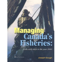 Managing Canada's Fisheries: From Early Days to the Year 2000 by Joseph Gough, 9782894485231