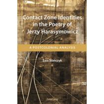 Contact Zone Identities in the Poetry of Jerzy Harasymowicz: A Postcolonial Analysis by Ewa Stanczyk, 9783034308328