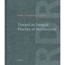 Toward an Integral Practice of Architecture by Richter - Dahl Rocha & Associes, 9783038215813