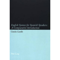 English Syntax for Spanish Speakers: A Comparative Introduction by Concha Castillo, 9783039101092