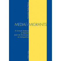 Media and Migrants: A Critical Analysis of Spanish and Irish Discourses on Immigration by Fernando Prieto Ramos, 9783039101443