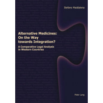Alternative Medicines: on the Way Towards Integration?: A Comparative Legal Analysis in Western Countries by Stefano Maddalena, 9783039108121