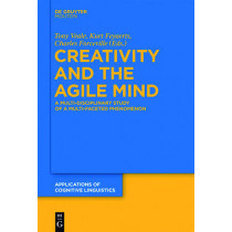 Creativity and the Agile Mind: A Multi-Disciplinary Study of a Multi-Faceted Phenomenon by Tony Veale, 9783110293487
