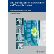 MRI of Bone and Soft Tissue Tumors and Tumorlike Lesions: Differential Diagnosis and Atlas by Steven Meyers, 9783131354211
