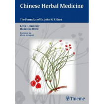 Chinese Herbal Medicine: The Formulas of Dr. John H.F. Shen by Leon I. Hammer, 9783131500717
