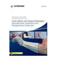 Casts, Splints, and Support Bandages: Nonoperative Treatment and Perioperative Protection by Klaus Dresing, 9783131753410