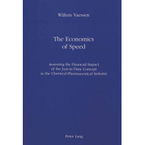 Economics of Speed: Assessing the Financial Impact of the Just-in-Time Concept in the Chemical-Pharmaceutical Industry by Willem Vaessen, 9783261044891