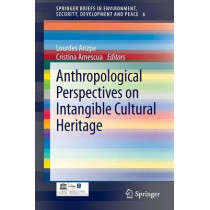 Anthropological Perspectives on Intangible Cultural Heritage by Lourdes Arizpe, 9783319008547
