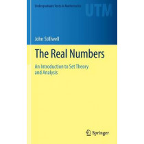 The Real Numbers: An Introduction to Set Theory and Analysis by John Stillwell, 9783319015767