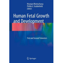 Human Fetal Growth and Development: First and Second Trimesters by Niranjan Bhattacharya, 9783319148731