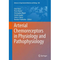Arterial Chemoreceptors in Physiology and Pathophysiology by Chris Peers, 9783319184395