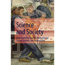 Science and Society: Understanding Scientific Methodology, Energy, Climate, and Sustainability by Eric S. Swanson, 9783319219868