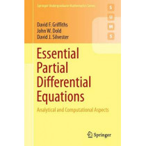 Essential Partial Differential Equations: Analytical and Computational Aspects by David F. Griffiths, 9783319225685