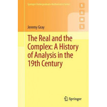 The Real and the Complex: A History of Analysis in the 19th Century by Jeremy Gray, 9783319237145