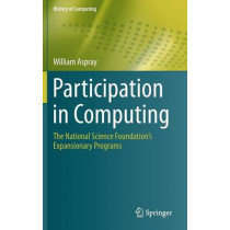 Participation in Computing: The National Science Foundation's Expansionary Programs by William Aspray, 9783319248301