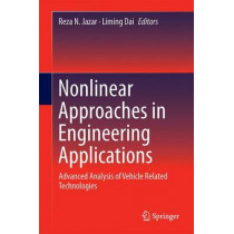 Nonlinear Approaches in Engineering Applications: Advanced Analysis of Vehicle Related Technologies by Reza N. Jazar, 9783319270531