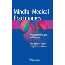 Mindful Medical Practitioners: A Guide for Clinicians and Educators by Patricia Lynn Dobkin, PhD, 9783319310640