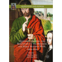 Queenship, Gender, and Reputation in the Medieval and Early Modern West, 1060-1600 by Zita Eva Rohr, 9783319312828
