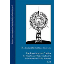 Soundtrack of Conflict: The Role of Music in Radio Broadcasting in Wartime & in Conflict Situations by M. J. Grant, 9783487150598