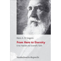 From Here to Eternity: Ernst Haeckel and Scientific Faith by Mario A.Di Gregorio, 9783525569726