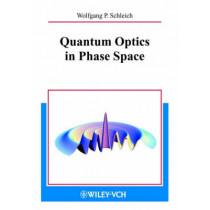 Quantum Optics in Phase Space by Wolfgang P. Schleich, 9783527294350