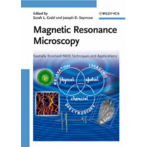 Magnetic Resonance Microscopy: Spatially Resolved NMR Techniques and Applications by Sarah L. Codd, 9783527320080