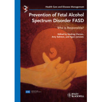 Prevention of Fetal Alcohol Spectrum Disorder FASD: Who is responsible? by Sterling Clarren, 9783527329977