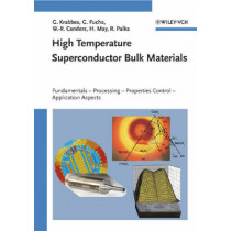 High Temperature Superconductor Bulk Materials: Fundamentals, Processing, Properties Control, Application Aspects by Gernot Krabbes, 9783527403837