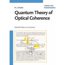 Quantum Theory of Optical Coherence: Selected Papers and Lectures by Roy J. Glauber, 9783527406876