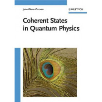 Coherent States in Quantum Physics by Jean-Pierre Gazeau, 9783527407095