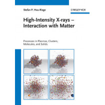 High-Intensity X-rays - Interaction with Matter: Processes in Plasmas, Clusters, Molecules and Solids by Stefan P. Hau-Riege, 9783527409471