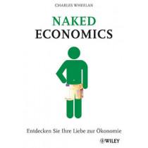 Naked Economics: Entdecken Sie Ihre Liebe zur OEkonomie by Charles Wheelan, 9783527506125