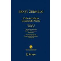 Ernst Zermelo - Collected Works/gesammelte Werke: Volume II/Band II: Calculus of Variations, Applied Mathematics, and Physics/Variationsrechnung, Angewandte Mathematik Und Physik by Ernst Zermelo, 9783540708551