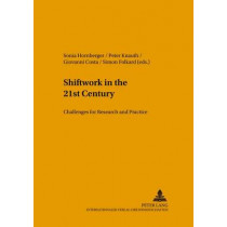Shiftwork in the 21st Century: Challenges for Research and Practice by Sonia Hornberger, 9783631352700